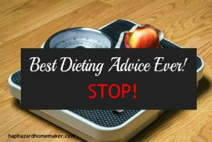 Best Dieting Advice Ever! STOP! - haphazardhomemaker.com