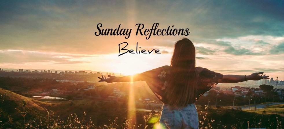 Sunday Reflections: Believe in God