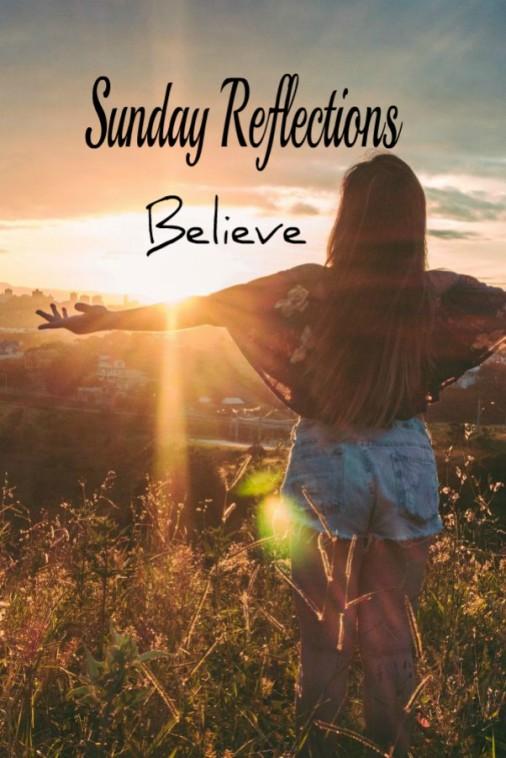 Sunday Reflections: Believe, hapahazardhomemaker.com
