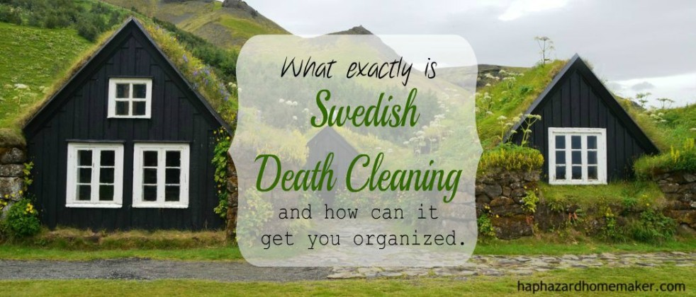 How can Swedish Death Cleaning get you organized.