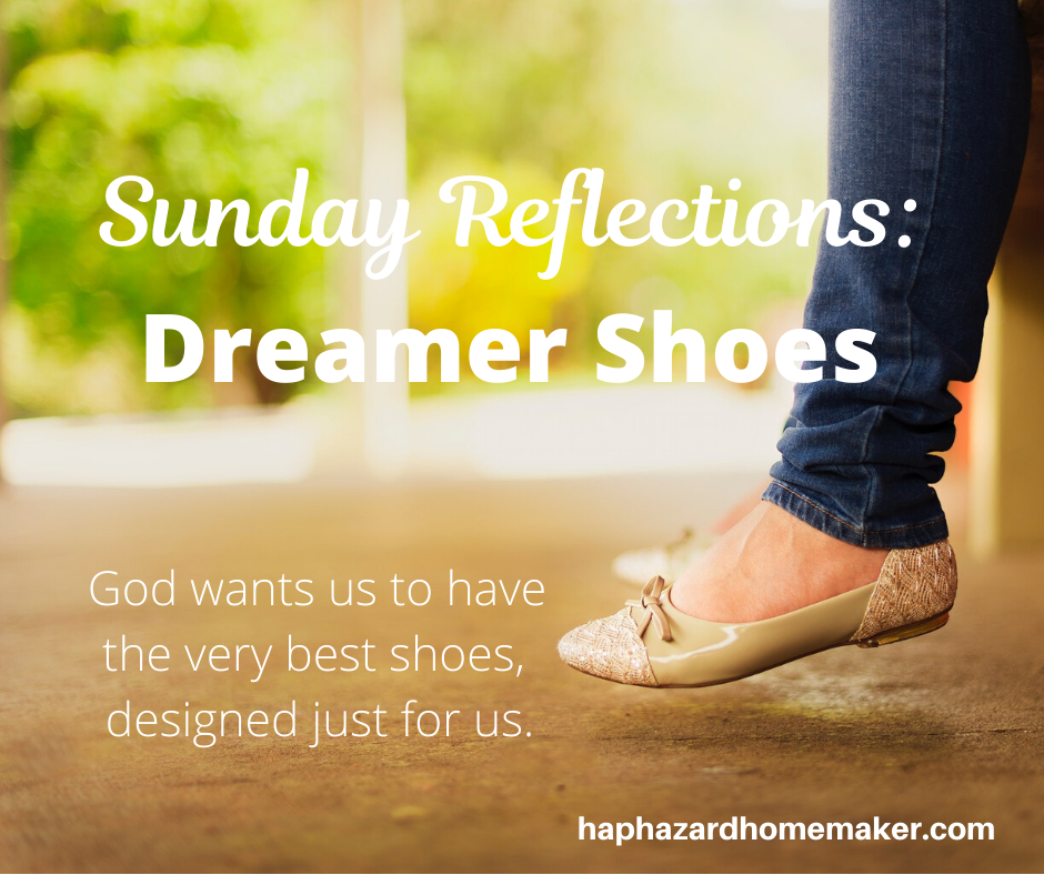 Sunday Reflections_ Dreamer Shoes - haphazardhomemaker.com
