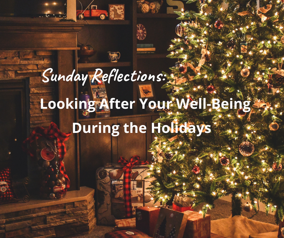 Sunday Reflections: Looking After Your Well-Being During the Holidays - haphazardhomemaker.com