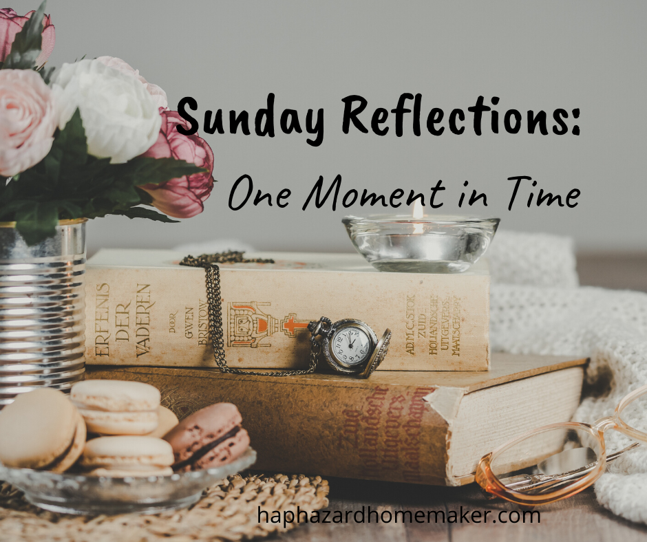 Sunday Reflections: One Moment in Time - haphazardhomemaker.com